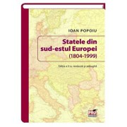 Statele din sud-estul Europei (1804-1999). Editia a II-a/Ioan Popoiu