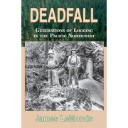 Deadfall: Generations of Logging in the Pacific Northwest, Paperback/James LeMonds