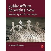 Public Affairs Reporting Now News of by and for the People par George Michael Killenberg