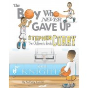 Stephen Curry: The Children's Book: The Boy Who Never Gave Up, Paperback