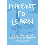 Invent to Learn: Making, Tinkering, and Engineering in the Classroom, Paperback