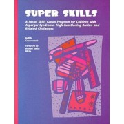 Super Skills: A Social Skills Group Program for Children with Asperger Syndrome, High-Functioning Autism and Related Challenges, Paperback/Judith Coucouvanis Ma Np Pmhcns-Bc