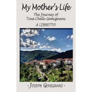My Mother's Life: The Journey of Tina Chelli-Gemignani - A Libretto, Paperback/Joseph Gemignani