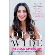 Open Wide: The No B.S. Guide to Deep Love and Soulful Sex