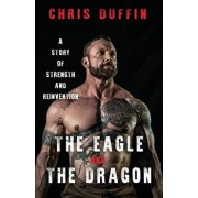 The Eagle and the Dragon: A Story of Strength and Reinvention, Paperback/Chris Duffin