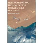 Global, Regional and Local Dimensions of Western Sahara's Protracted Decolonization. When a Conflict Gets Old, Hardback/***