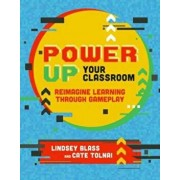 Power Up Your Classroom: Reimagine Learning Through Gameplay, Paperback/Lindsey Blass