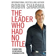 Leader Who Had No Title/Robin S. Sharma