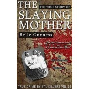 Belle Gunness: The True Story of the Slaying Mother: Historical Serial Killers and Murderers/Jack Rosewood