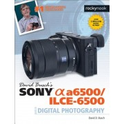 David Busch's Sony Alpha A6500/Ilce-6500 Guide to Digital Photography, Paperback