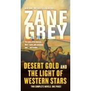 Desert Gold and the Light of Western Stars: Two Complete Novels, Paperback