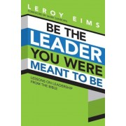 Be the Leader You Were Meant to Be: Lessons on Leadership from the Bible, Paperback
