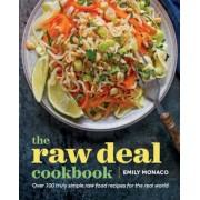 The Raw Deal Cookbook: Over 100 Truly Simple Plant-Based Recipes for the Real World, Paperback