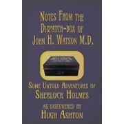 Notes from the Dispatch-Box of John H. Watson M.D.: Some Untold Adventures of Sherlock Holmes, Paperback/Hugh Ashton