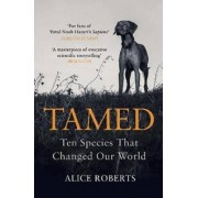Windmill Books Tamed: Ten Species that Changed our World - Alice Robertsová