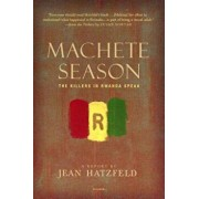 Machete Season: The Killers in Rwanda Speak, Paperback/Jean Hatzfeld