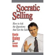 Socratic Selling: How to Ask the Questions That Get the Sale, Hardcover/Kevin Daley