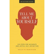 Tell Me about Yourself: Six Steps for Accurate and Artful Self-Definition, Paperback