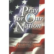 Pray for Our Nation: Scriptural Prayers to Revive Our Country, Paperback