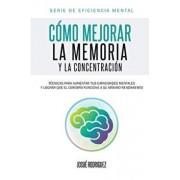 C'mo Mejorar La Memoria y La Concentraci'n: T'cnicas Para Aumentar Tus Capacidades Mentales y Lograr Que El Cerebro Funcione a Su M'ximo Rendimiento (Spanish), Paperback/Josue Rodriguez