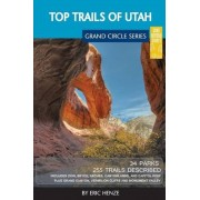 Top Trails of Utah: Includes Zion, Bryce, Capitol Reef, Canyonlands, Arches, Grand Staircase, Coral Pink Sand Dunes, Goblin Valley, and Gl, Paperback