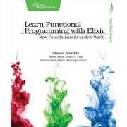 Learn Functional Programming with Elixir: New Foundations for a New World, Paperback/Ulisses Almeida