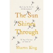 Sun Shines Through. How to Save Your Own Life: The Story of Two Cancers and Cannabis Oil, Paperback/Sharon King