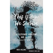 This Is How We Survive: Revolutionary Mothering, War, and Exile in the 21st Century, Paperback/Mai'a Williams