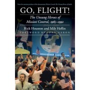 Go, Flight!: The Unsung Heroes of Mission Control, 1965-1992, Hardcover
