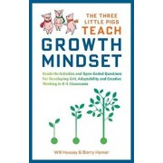 The Three Little Pigs Teach Growth Mindset: Hands-On Activities and Open-Ended Questions for Developing Grit, Adaptability and Creative Thinking in K-, Paperback/Will Hussey