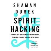 Spirit Hacking: Shamanic Keys to Reclaim Your Personal Power, Transform Yourself, and Light Up the World, Hardcover/Shaman Durek