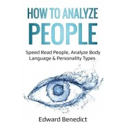 How to Analyze People: Speed Read People, Analyze Body Language & Personality Types, Paperback/Edward Benedict
