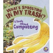 What's Sprouting in My Trash': A Book about Composting, Paperback/Esther Porter