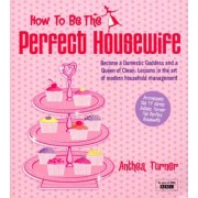 How To Be The Perfect Housewife by Anthea Turner