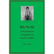 Billy the Kid as He Was Reported in Newspapers from the 1870's and 1880's, Paperback/David G. Edwards