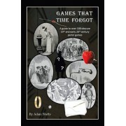Games That Time Forgot: A Guide to over 100 Obscure 19Th and Early 20Th Parlor Games, Paperback/Adam Shefts