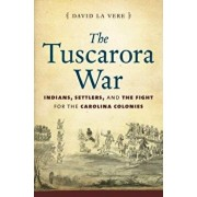The Tuscarora War: Indians, Settlers, and the Fight for the Carolina Colonies, Paperback/David La Vere