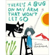 There's a Bug on My Arm that Won't Let Go, Hardcover