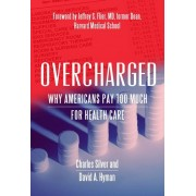 Overcharged: Why Americans Pay Too Much for Health Care, Paperback