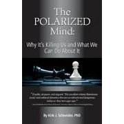 The Polarized Mind: Why It's Killing Us and What We Can Do about It, Paperback/Kirk J. Schneider