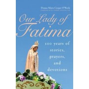 Our Lady of Fatima: 100 Years of Stories, Prayers, and Devotions, Paperback