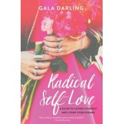 Radical Self-Love: A Guide to Loving Yourself and Living Your Dreams, Paperback