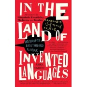 In the Land of Invented Languages: A Celebration of Linguistic Creativity, Madness, and Genius, Paperback