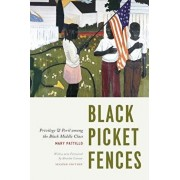 Black Picket Fences: Privilege and Peril Among the Black Middle Class, Paperback/Mary Pattillo