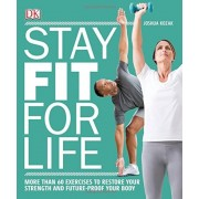 Stay Fit for Life: More Than 60 Exercises to Restore Your Strength and Future-Proof Your Body, Paperback