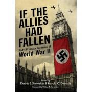 If the Allies Had Fallen: Sixty Alternate Scenarios of World War II, Paperback
