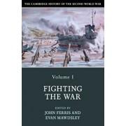 The Cambridge History of the Second World War, Volume 1: Fighting the War, Paperback/John Ferris