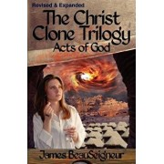 The Christ Clone Trilogy - Book Three: Acts of God, Paperback/James BeauSeigneur