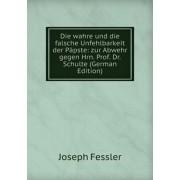 Die wahre und die falsche Unfehlbarkeit der Papste. zur Abwehr gegen Hrn. Prof. Dr. Schulte, Paperback/***