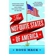 The Not-Quite States of America: Dispatches from the Territories and Other Far-Flung Outposts of the USA, Paperback/Doug Mack